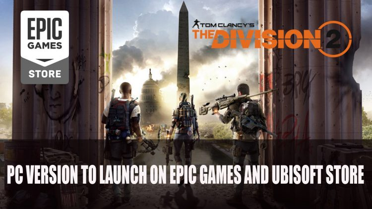 the-division-2-pc-version-to-launch-on-epic-games-and-ubisoft-store-750x422